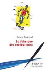 """couverture du livre """"La fabrique des footballeurs"""" de Julien Bertrand"""